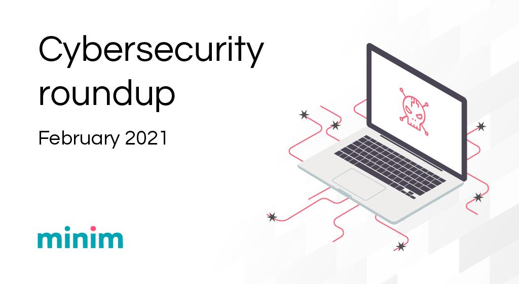 Cybersecurity Roundup Feb 2021-01