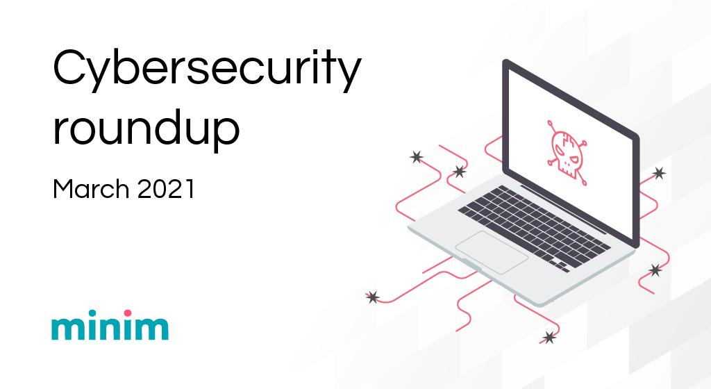 Cybersecurity Roundup Mar 2021