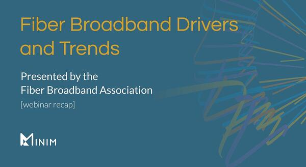 Fiber broadband drivers and trends