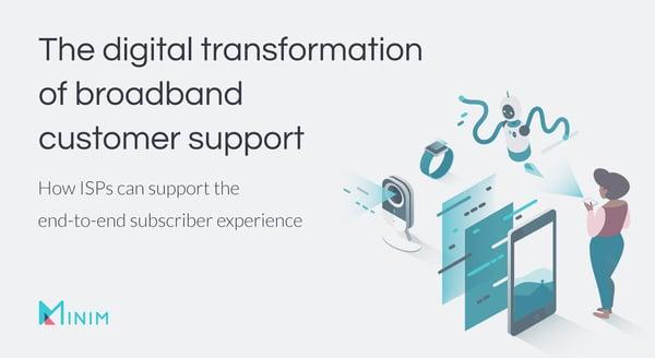 The digital transformation of broadband customer support