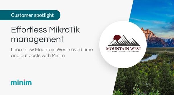 """<img src=""""mountain-west-case-study-minim.png"""" alt=""""MikroTik cloud management for Mountain West Technologies with Minim"""">"""