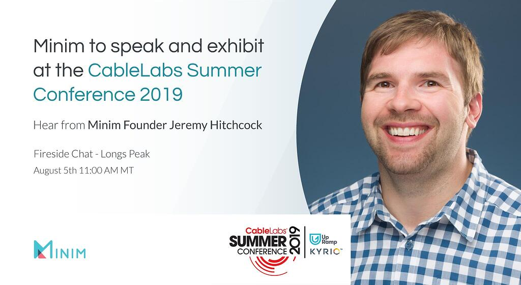 Meet Minim at the CableLabs Summer Conference 2019