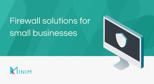 Firewall solutions for small businesses