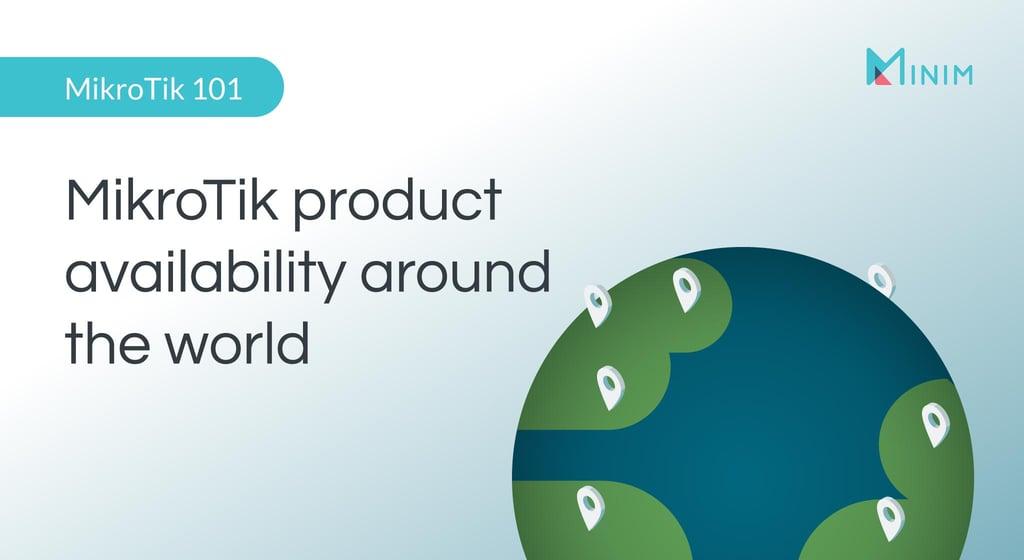 MikroTik product availability around the world