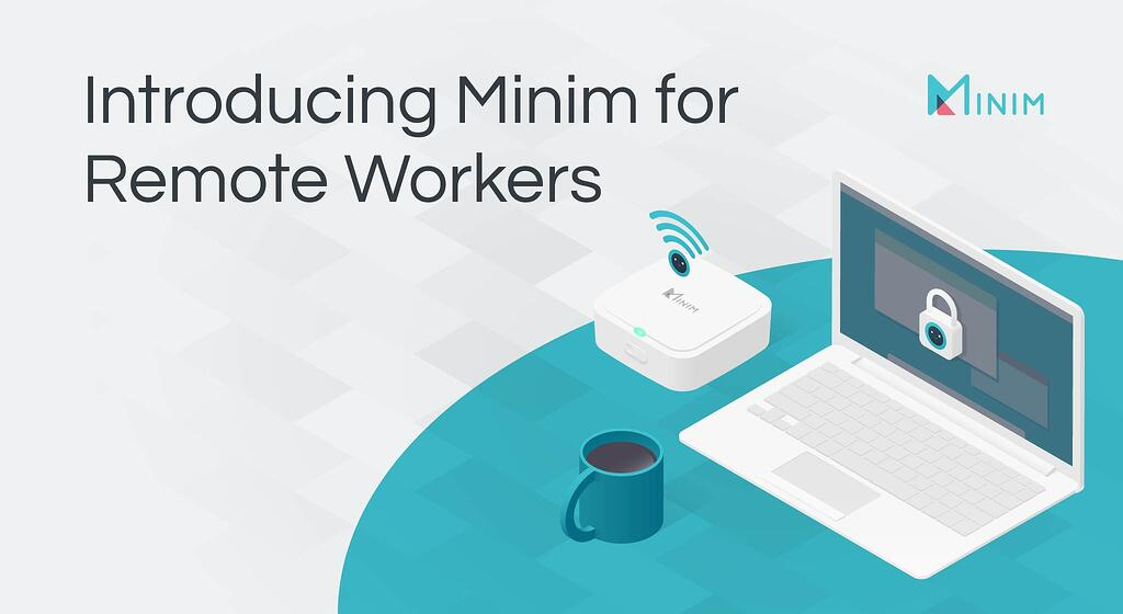 Introducing Minim for Remote Workers