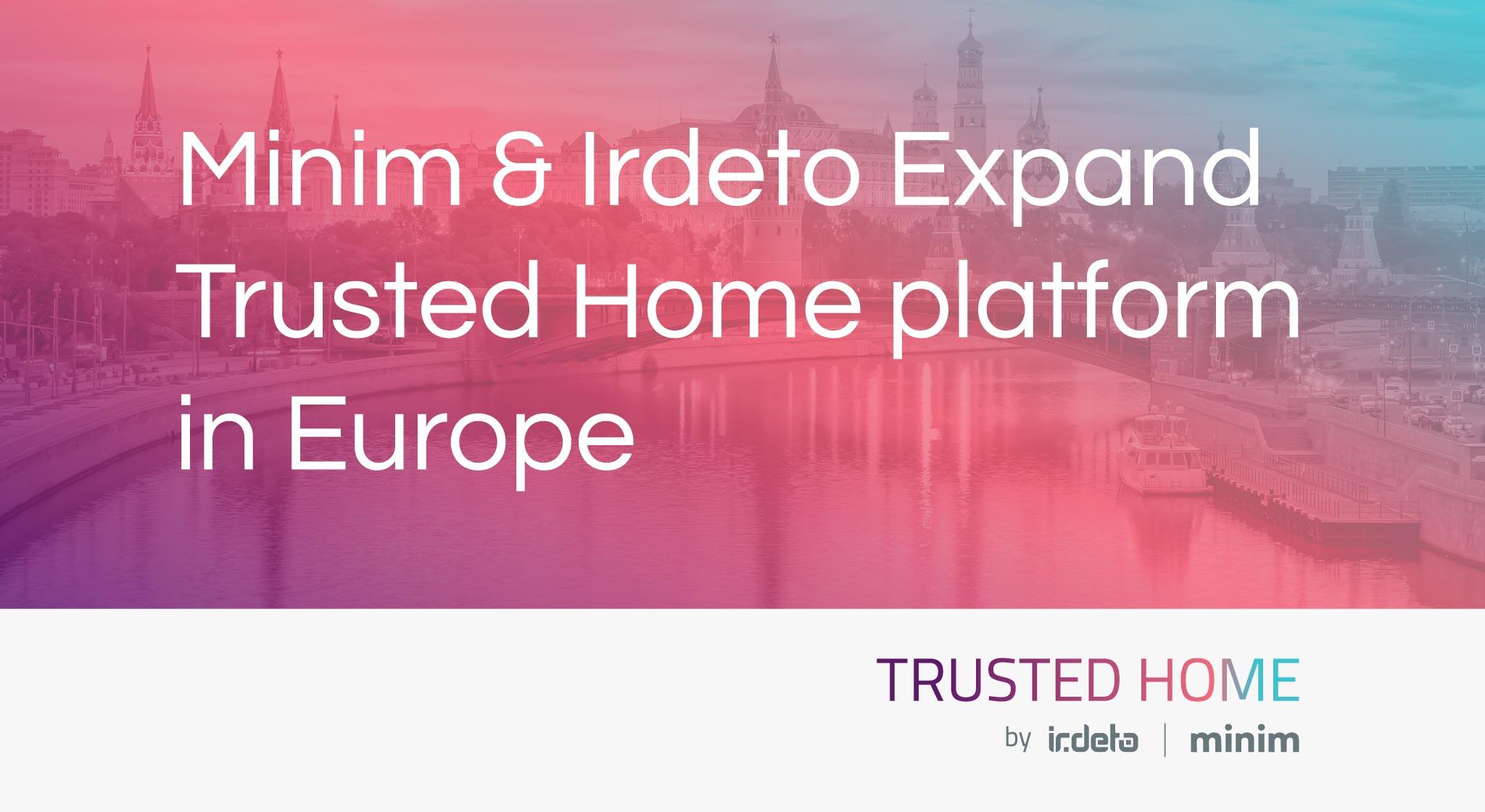 Minim and IrdetoexpandTrusted Home PlatforminEuropeand supportMicroimpuls,Russian IPTV/OTT solutionprovider
